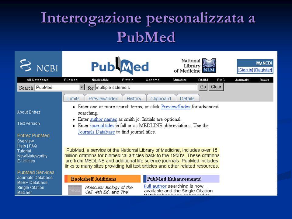 Interrogazione personalizzata a PubMed Interrogazione personalizzata a PubMed