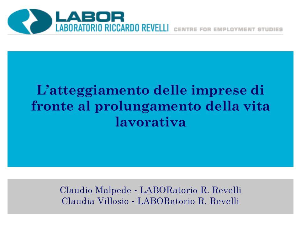 Latteggiamento delle imprese di fronte al prolungamento della vita lavorativa Claudio Malpede - LABORatorio R. Revelli Claudia Villosio - LABORatorio