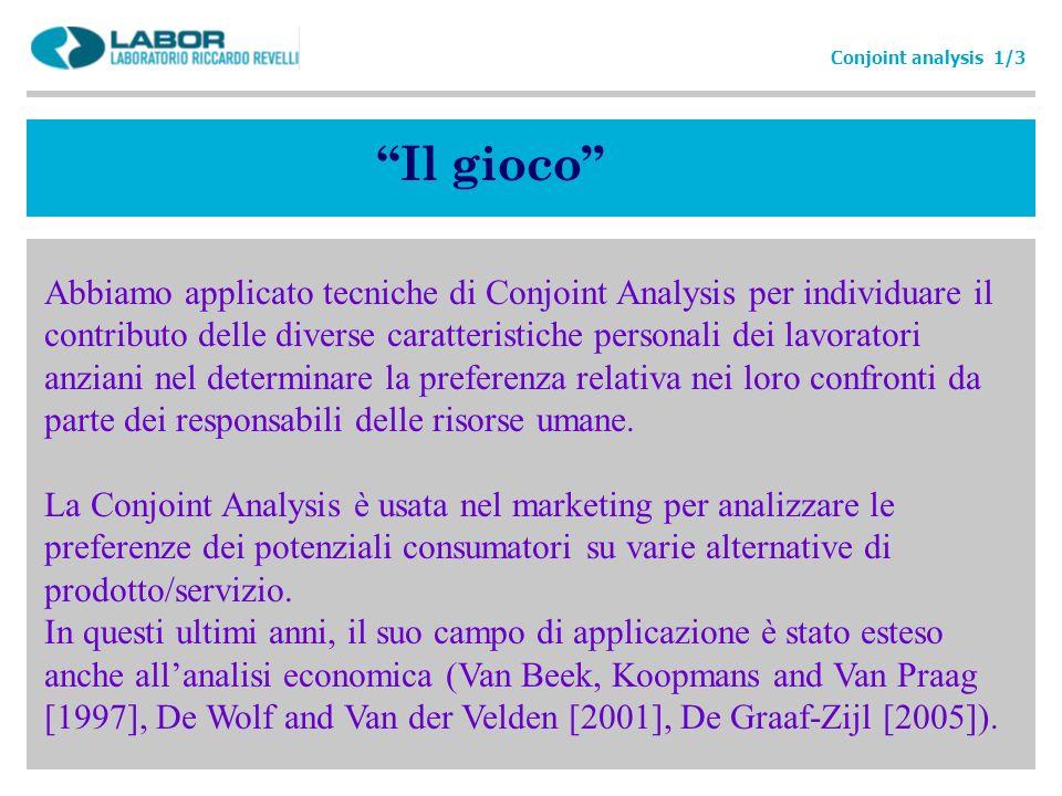 Il gioco Conjoint analysis 1/3 Abbiamo applicato tecniche di Conjoint Analysis per individuare il contributo delle diverse caratteristiche personali d