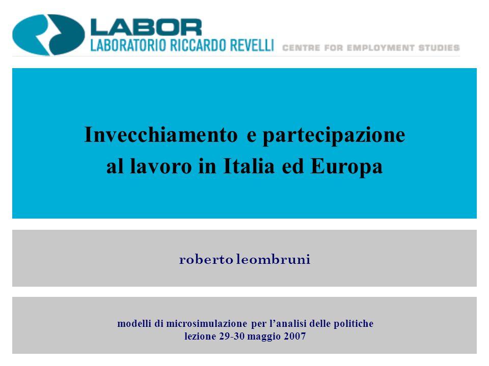 Invecchiamento e partecipazione al lavoro in Italia ed Europa roberto leombruni modelli di microsimulazione per lanalisi delle politiche lezione 29-30