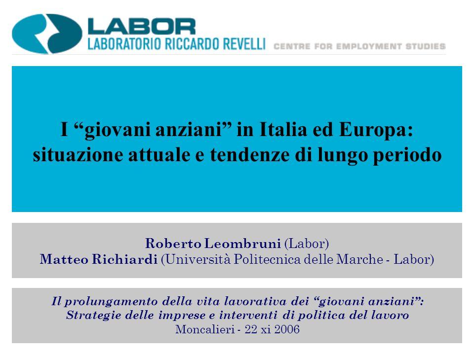I giovani anziani in Italia ed Europa: situazione attuale e tendenze di lungo periodo Roberto Leombruni (Labor) Matteo Richiardi (Università Politecni