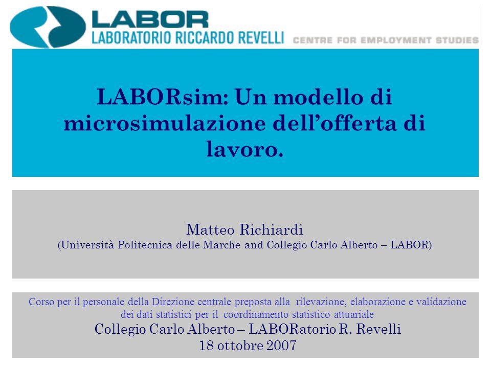 LABORsim: Un modello di microsimulazione dellofferta di lavoro. Matteo Richiardi (Università Politecnica delle Marche and Collegio Carlo Alberto – LAB