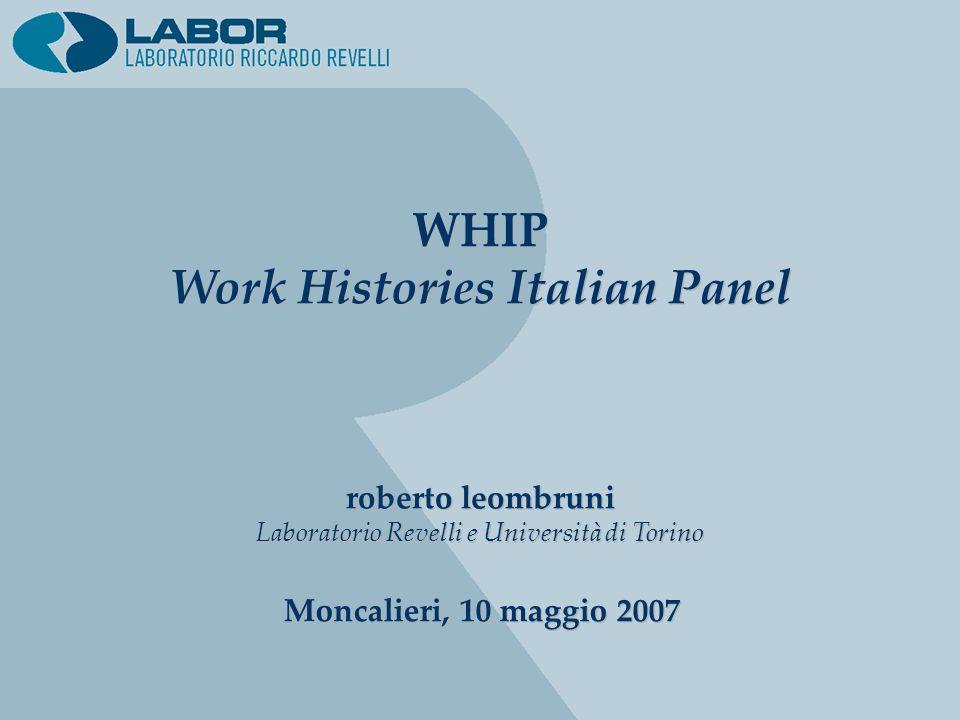 WHIP Work Histories Italian Panel WHIP Work Histories Italian Panel roberto leombruni Laboratorio Revelli e Università di Torino roberto leombruni Laboratorio Revelli e Università di Torino Moncalieri, 10 maggio 2007