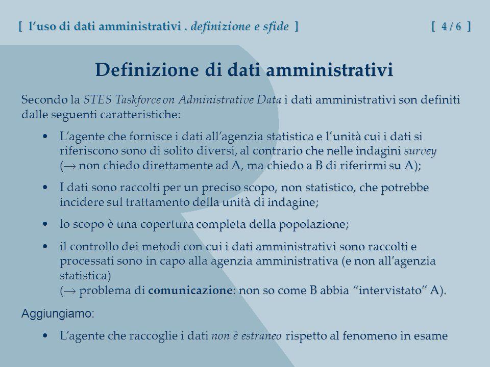 Definizione di dati amministrativi Secondo la STES Taskforce on Administrative Data i dati amministrativi son definiti dalle seguenti caratteristiche: [ luso di dati amministrativi.
