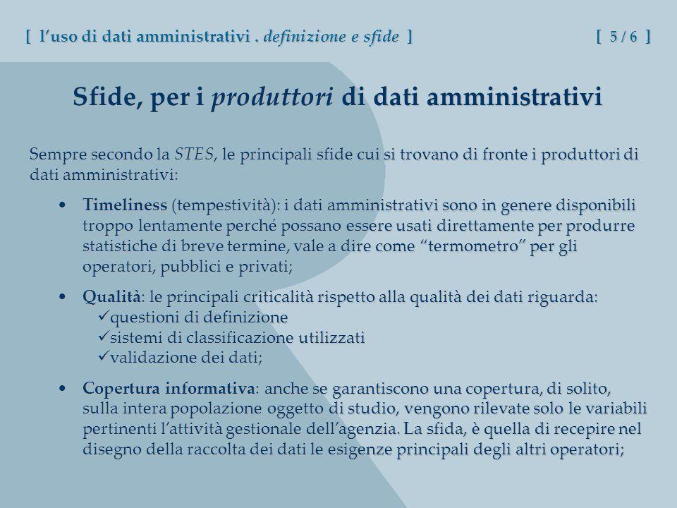 Sfide, per i produttori di dati amministrativi Sempre secondo la STES, le principali sfide cui si trovano di fronte i produttori di dati amministrativi: [ luso di dati amministrativi.