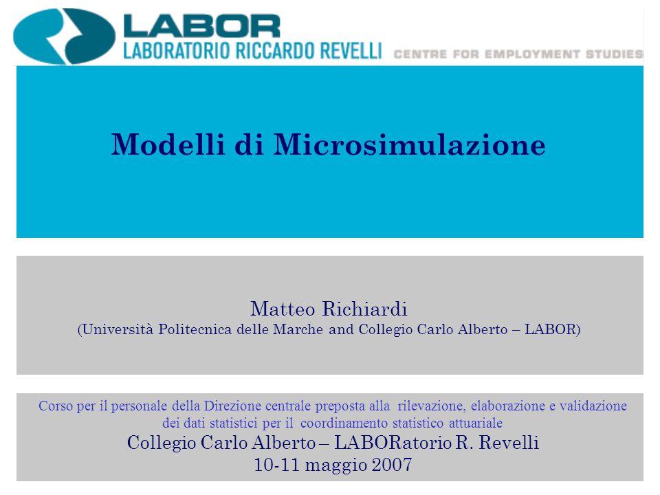Modelli di Microsimulazione Matteo Richiardi (Università Politecnica delle Marche and Collegio Carlo Alberto – LABOR) Corso per il personale della Dir