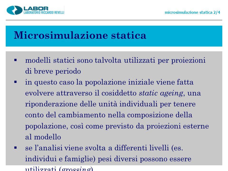 Microsimulazione statica modelli statici sono talvolta utilizzati per proiezioni di breve periodo in questo caso la popolazione iniziale viene fatta e