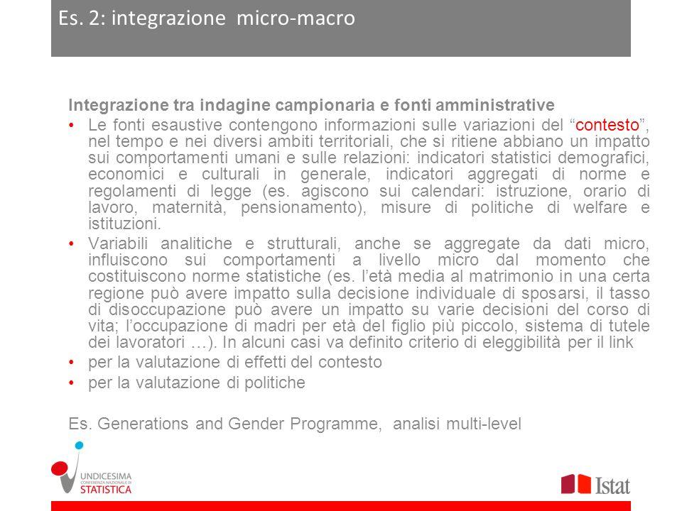 Es. 2: integrazione micro-macro Integrazione tra indagine campionaria e fonti amministrative Le fonti esaustive contengono informazioni sulle variazio