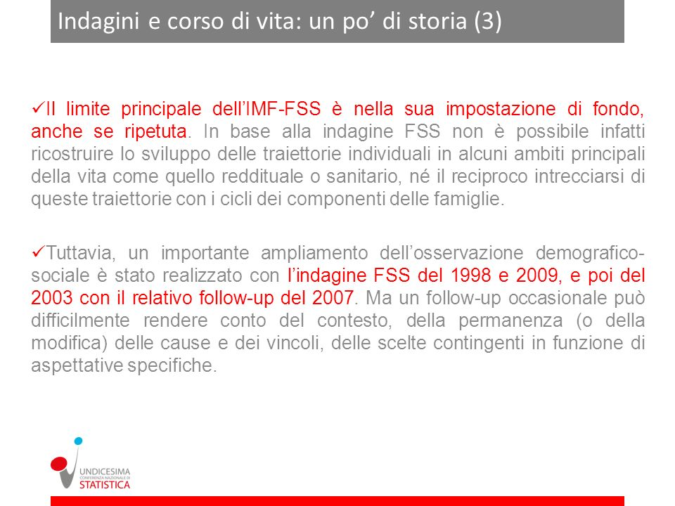 Indagini e corso di vita: un po di storia (3) Il limite principale dellIMF-FSS è nella sua impostazione di fondo, anche se ripetuta.