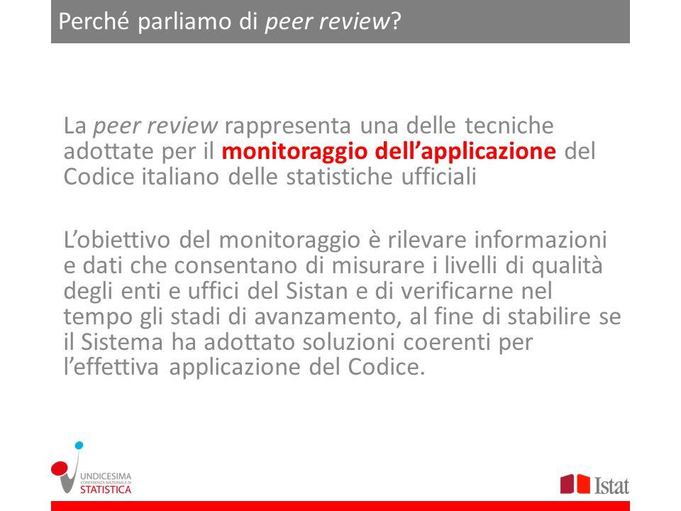 Perché parliamo di peer review? La peer review rappresenta una delle tecniche adottate per il monitoraggio dellapplicazione del Codice italiano delle