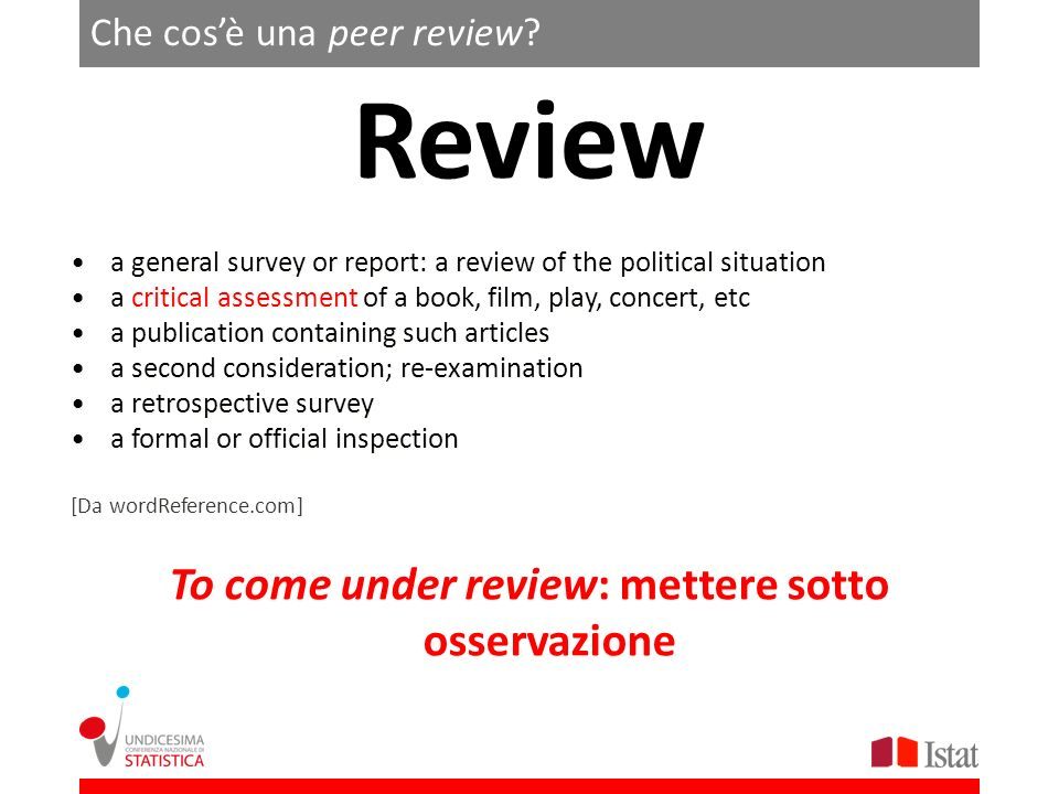 Che cosè una peer review? Review a general survey or report: a review of the political situation a critical assessment of a book, film, play, concert,