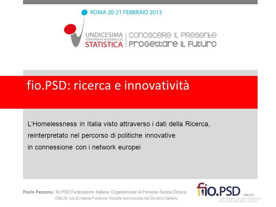 fio.PSD: ricerca e innovatività LHomelessness in Italia visto attraverso i dati della Ricerca, reinterpretato nel percorso di politiche innovative in