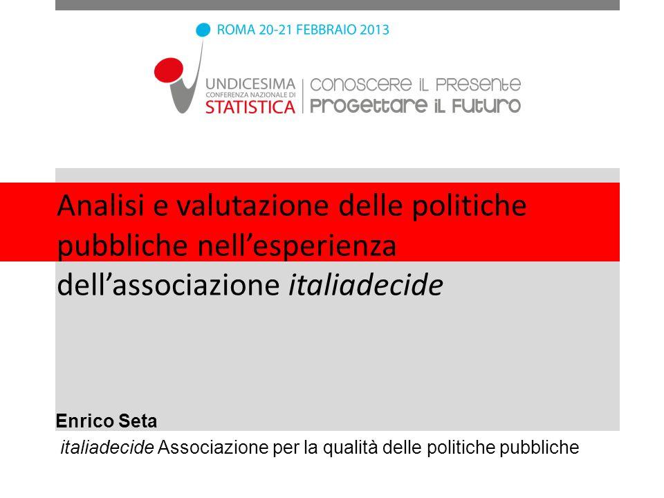 Analisi e valutazione delle politiche pubbliche nellesperienza dellassociazione italiadecide Enrico Seta italiadecide Associazione per la qualità dell