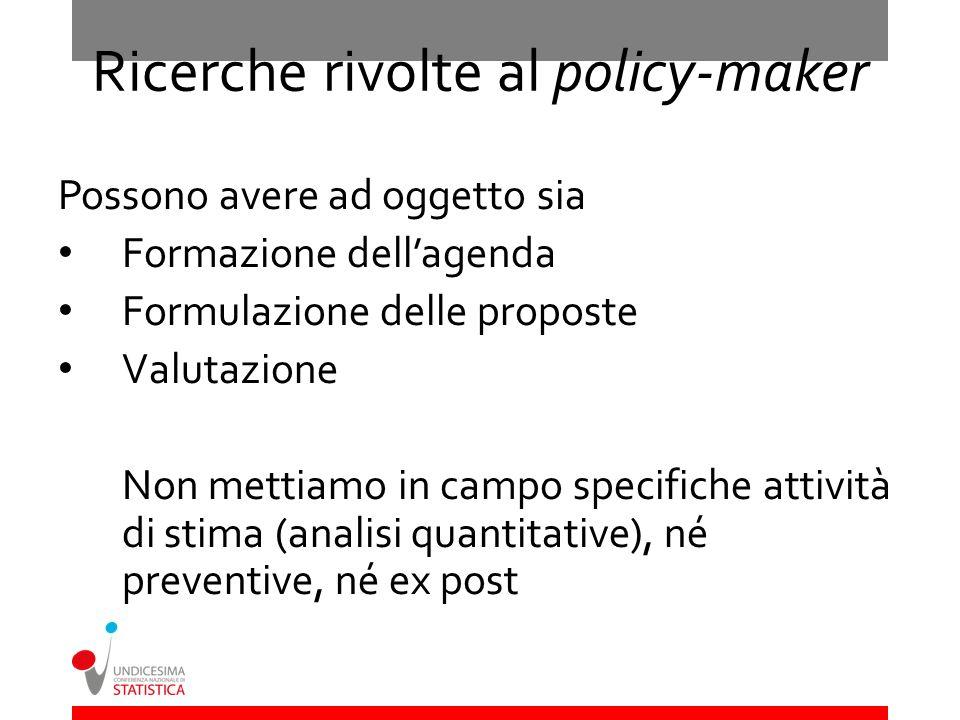 Ricerche rivolte al policy-maker Possono avere ad oggetto sia Formazione dellagenda Formulazione delle proposte Valutazione Non mettiamo in campo spec