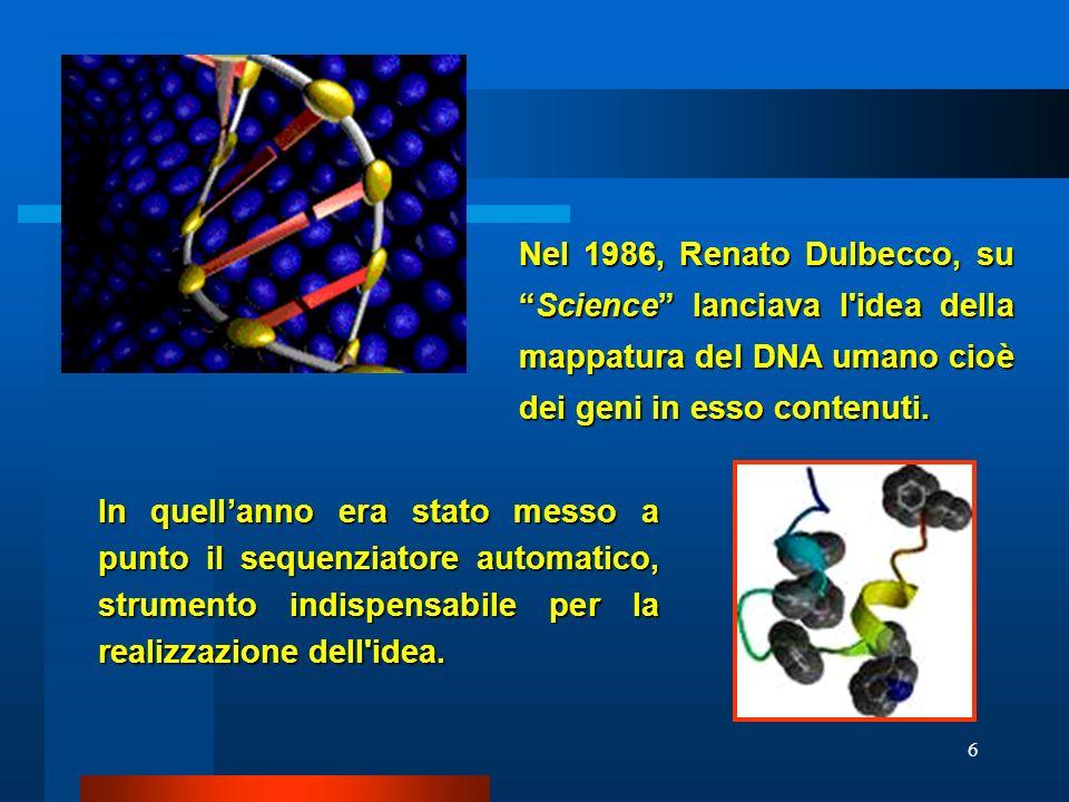 6 Nel 1986, Renato Dulbecco, suScience lanciava l'idea della mappatura del DNA umano cioè dei geni in esso contenuti. In quellanno era stato messo a p