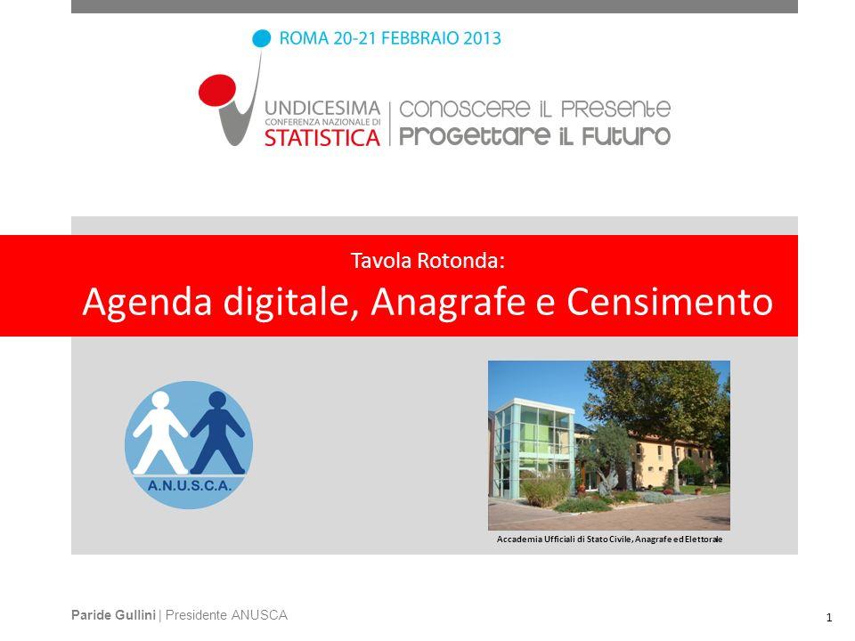 Tavola Rotonda: Agenda digitale, Anagrafe e Censimento Paride Gullini | Presidente ANUSCA Accademia Ufficiali di Stato Civile, Anagrafe ed Elettorale