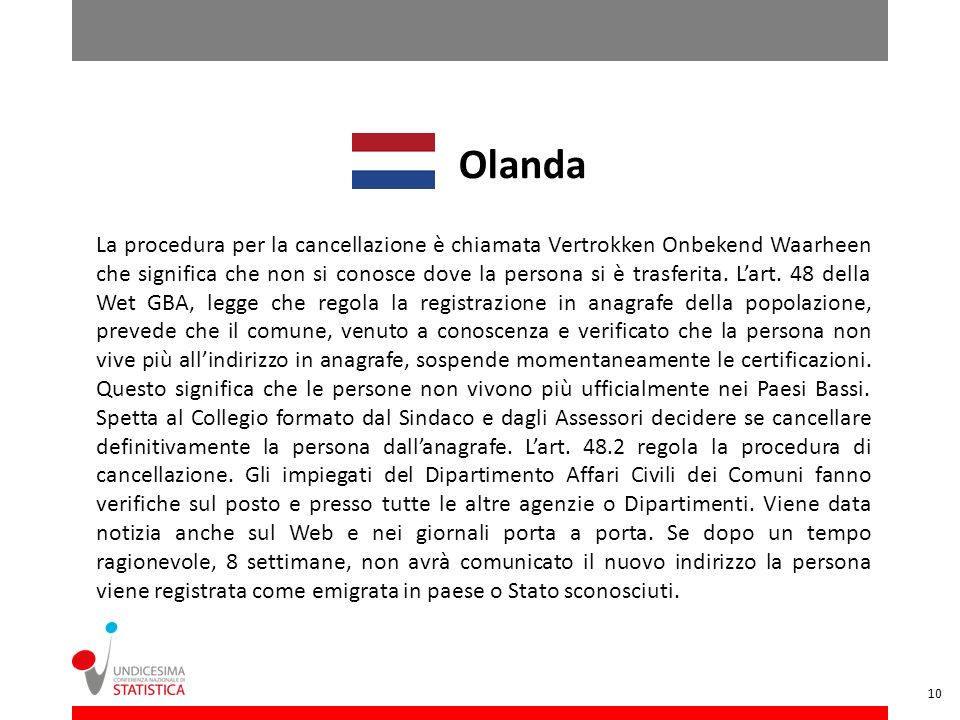 Olanda La procedura per la cancellazione è chiamata Vertrokken Onbekend Waarheen che significa che non si conosce dove la persona si è trasferita. Lar