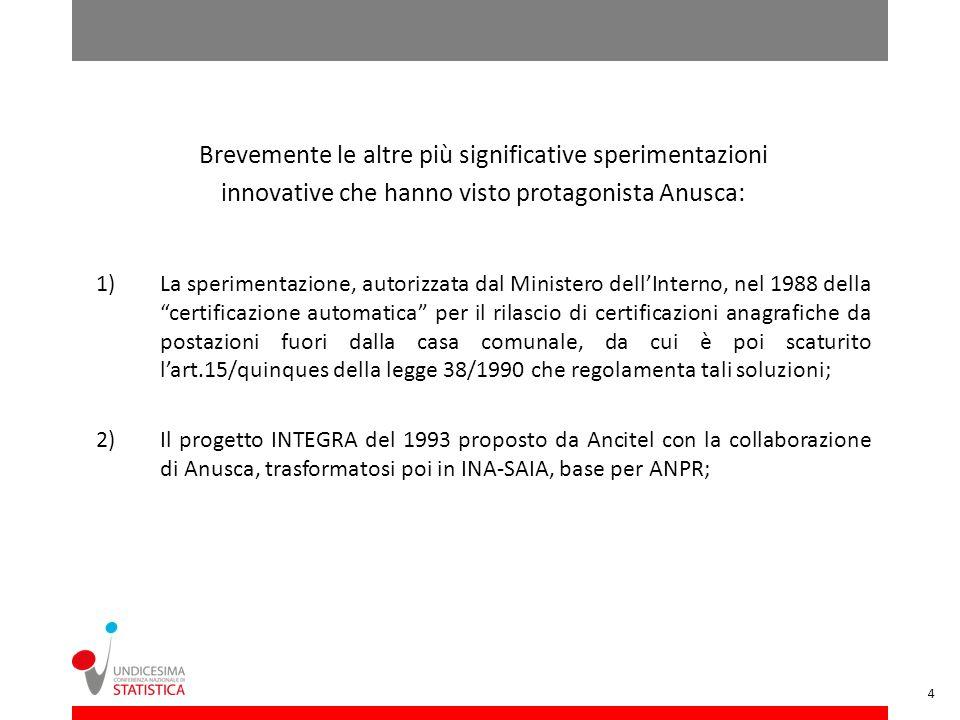 Brevemente le altre più significative sperimentazioni innovative che hanno visto protagonista Anusca: 1)La sperimentazione, autorizzata dal Ministero