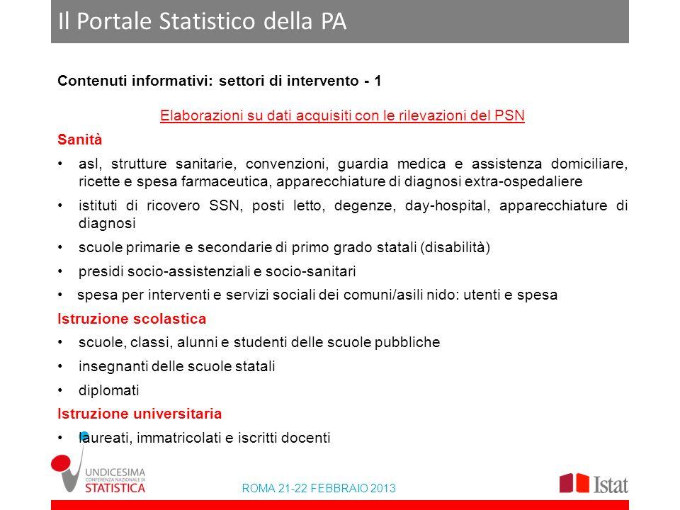 ROMA 21-22 FEBBRAIO 2013 Il Portale Statistico della PA Contenuti informativi: settori di intervento - 1 Elaborazioni su dati acquisiti con le rilevaz