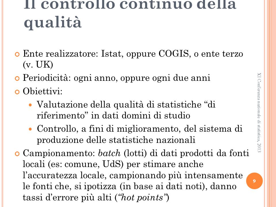 9 XI Conferenza nazionale di statistica, 2013 Il controllo continuo della qualità Ente realizzatore: Istat, oppure COGIS, o ente terzo (v.