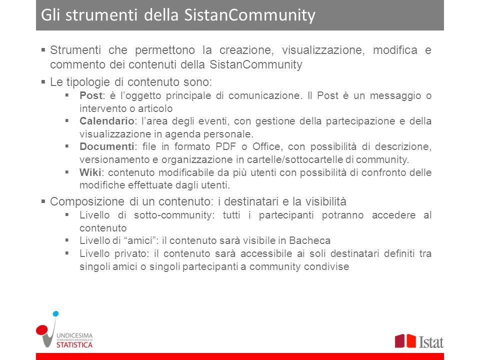 Gli strumenti della SistanCommunity Strumenti che permettono la creazione, visualizzazione, modifica e commento dei contenuti della SistanCommunity Le tipologie di contenuto sono: Post: è loggetto principale di comunicazione.