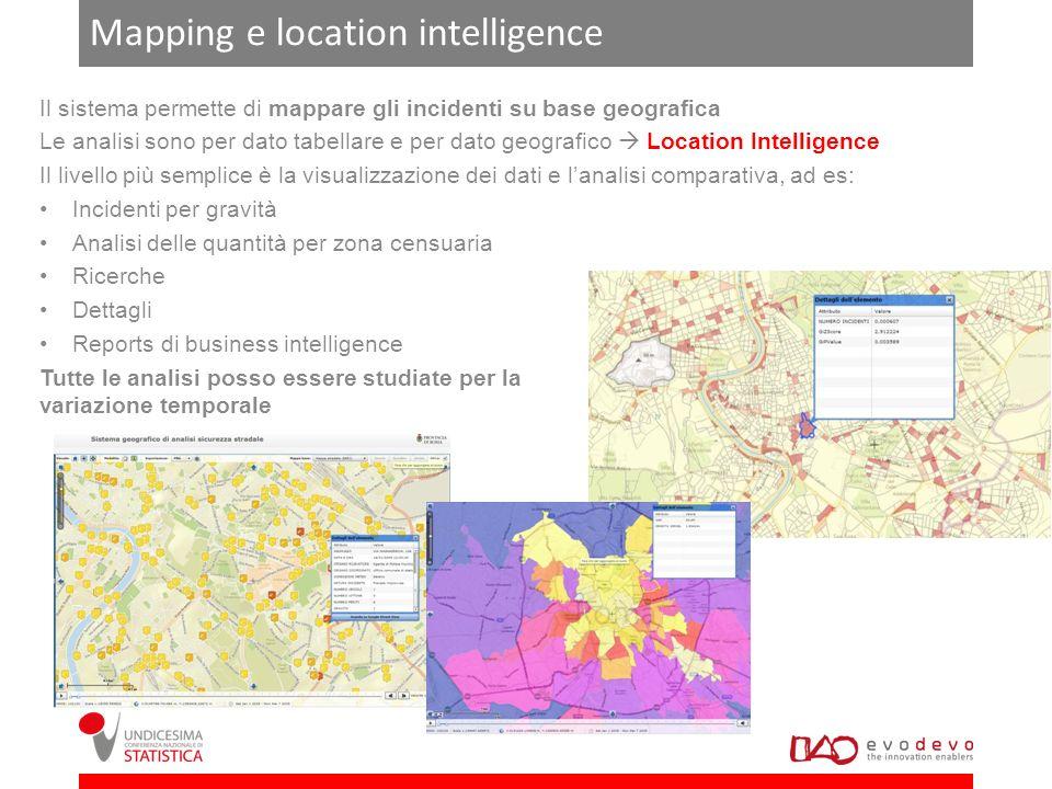 Mapping e location intelligence Il sistema permette di mappare gli incidenti su base geografica Le analisi sono per dato tabellare e per dato geografi