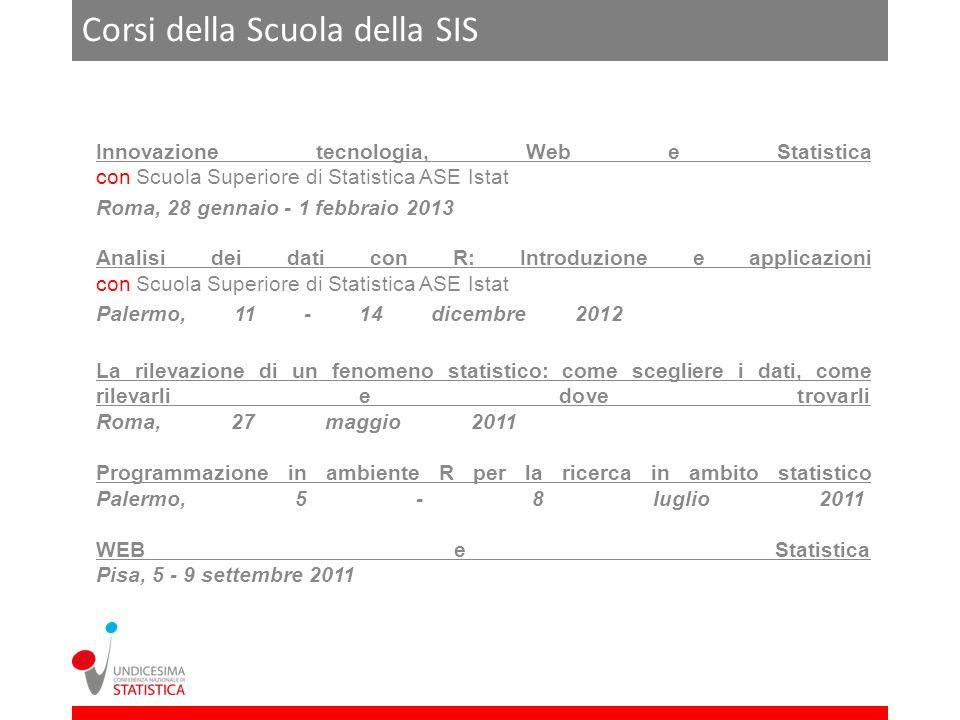 Corsi della Scuola della SIS Innovazione tecnologia, Web e Statistica con Scuola Superiore di Statistica ASE Istat Roma, 28 gennaio - 1 febbraio 2013