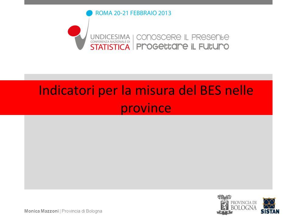 Indicatori per la misura del BES nelle province Monica Mazzoni | Provincia di Bologna