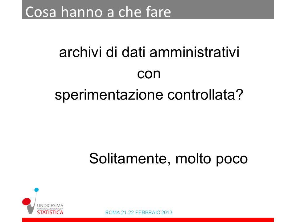 ROMA 21-22 FEBBRAIO 2013 Cosa hanno a che fare archivi di dati amministrativi con sperimentazione controllata.