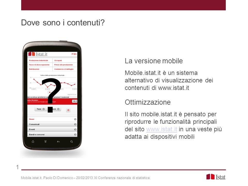 La versione mobile Mobile.istat.it è un sistema alternativo di visualizzazione dei contenuti di www.istat.it Ottimizzazione Il sito mobile.istat.it è