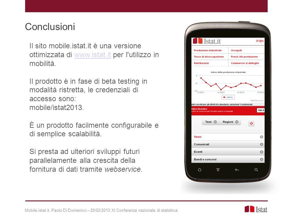 Mobile.istat.it, Paolo Di Domenico – 20/02/2013 XI Conferenza nazionale di statistica. Conclusioni Il sito mobile.istat.it è una versione ottimizzata