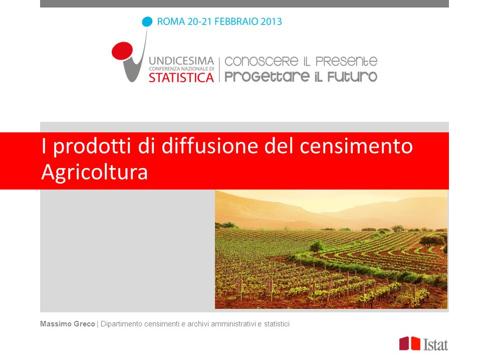 I prodotti di diffusione del censimento Agricoltura Massimo Greco | Dipartimento censimenti e archivi amministrativi e statistici