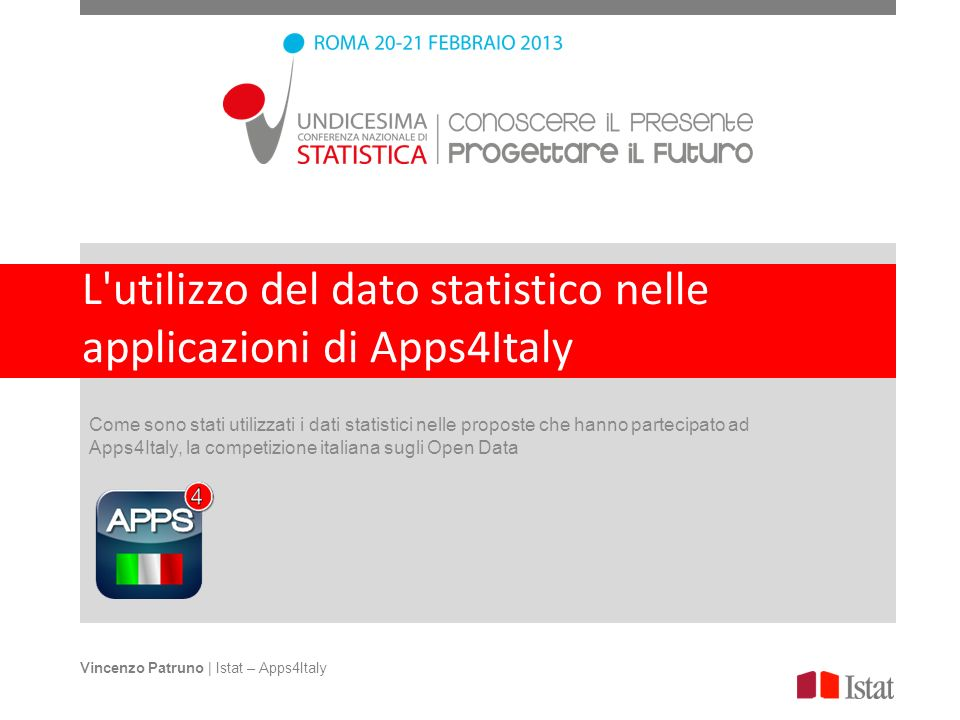 L utilizzo del dato statistico nelle applicazioni di Apps4Italy Come sono stati utilizzati i dati statistici nelle proposte che hanno partecipato ad Apps4Italy, la competizione italiana sugli Open Data Vincenzo Patruno | Istat – Apps4Italy
