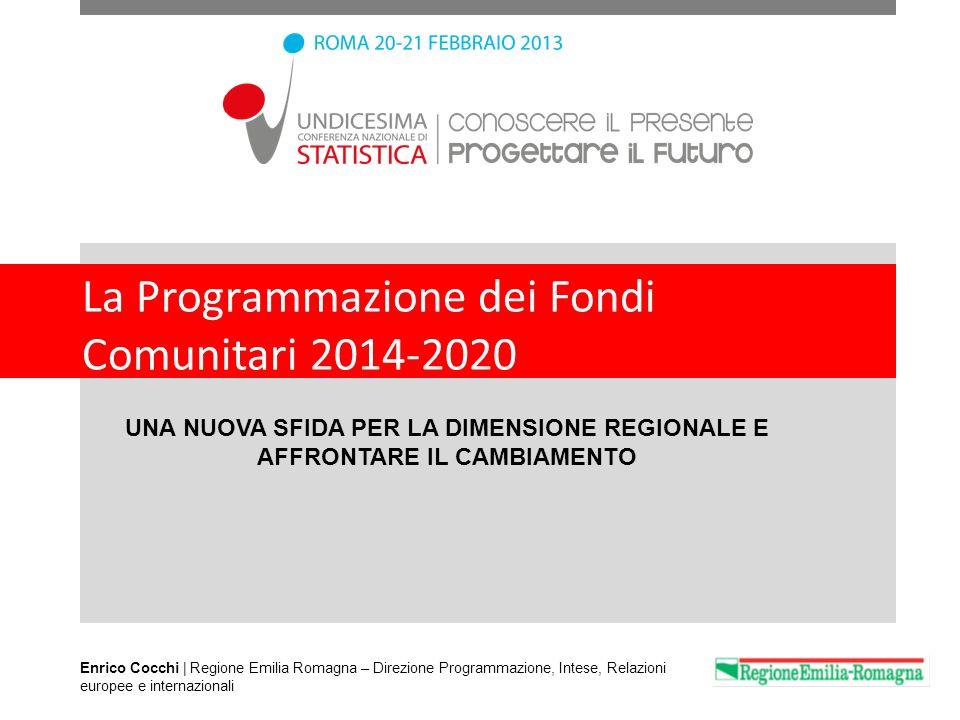La Programmazione dei Fondi Comunitari 2014-2020 UNA NUOVA SFIDA PER LA DIMENSIONE REGIONALE E AFFRONTARE IL CAMBIAMENTO Enrico Cocchi | Regione Emili