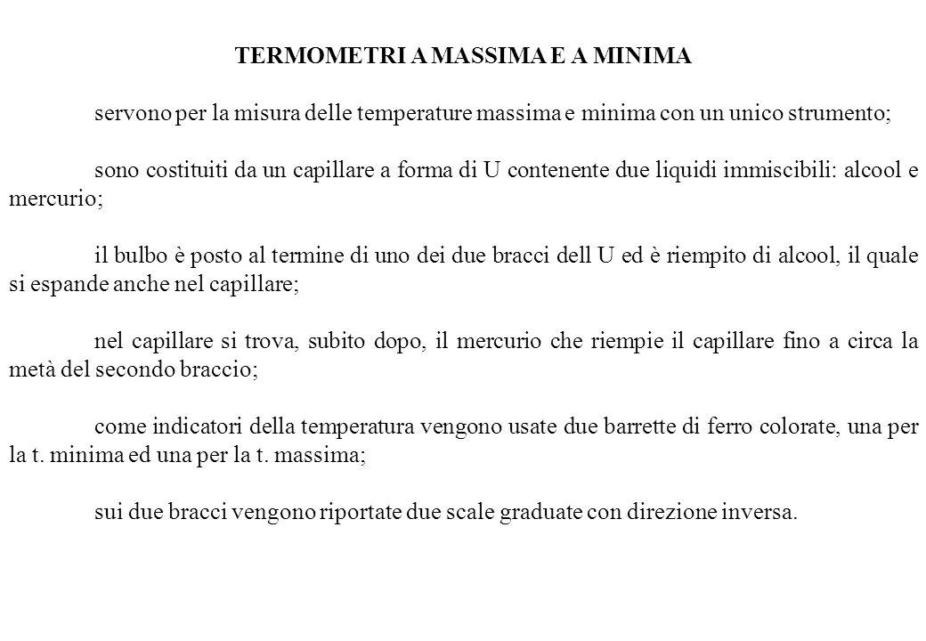 TERMOMETRI A MASSIMA E A MINIMA servono per la misura delle temperature massima e minima con un unico strumento; sono costituiti da un capillare a for