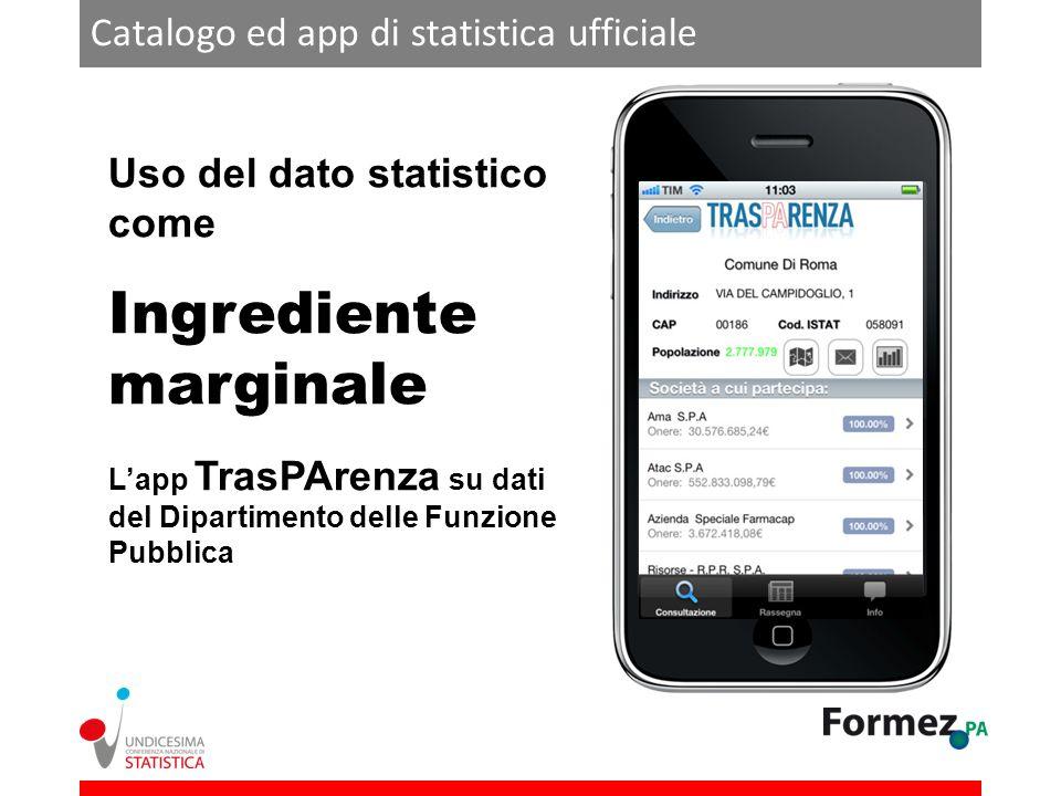 Catalogo ed app di statistica ufficiale Uso del dato statistico come Ingrediente marginale Lapp TrasPArenza su dati del Dipartimento delle Funzione Pu