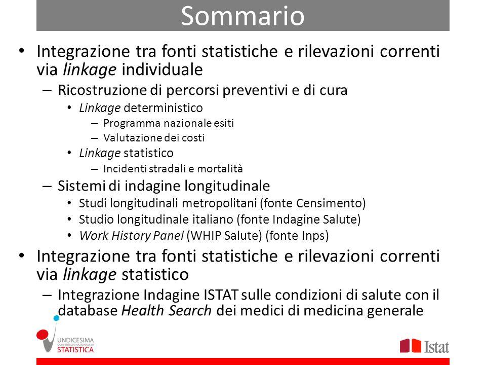 Sommario Integrazione tra fonti statistiche e rilevazioni correnti via linkage individuale – Ricostruzione di percorsi preventivi e di cura Linkage de