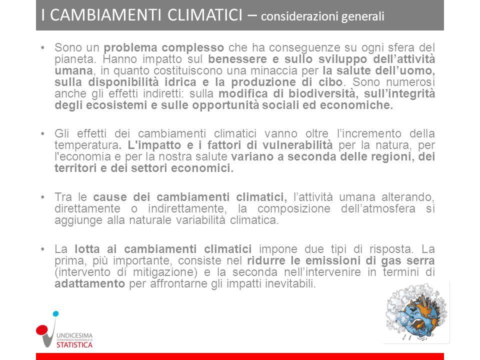 I CAMBIAMENTI CLIMATICI – considerazioni generali Sono un problema complesso che ha conseguenze su ogni sfera del pianeta. Hanno impatto sul benessere