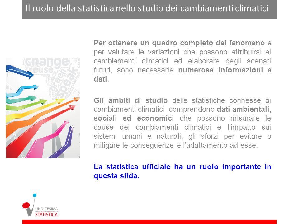 Il ruolo della statistica nello studio dei cambiamenti climatici Per ottenere un quadro completo del fenomeno e per valutare le variazioni che possono