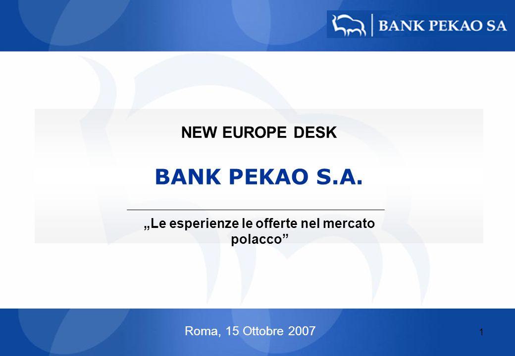 1 BANK PEKAO S.A. Le esperienze le offerte nel mercato polacco NEW EUROPE DESK Roma, 15 Ottobre 2007