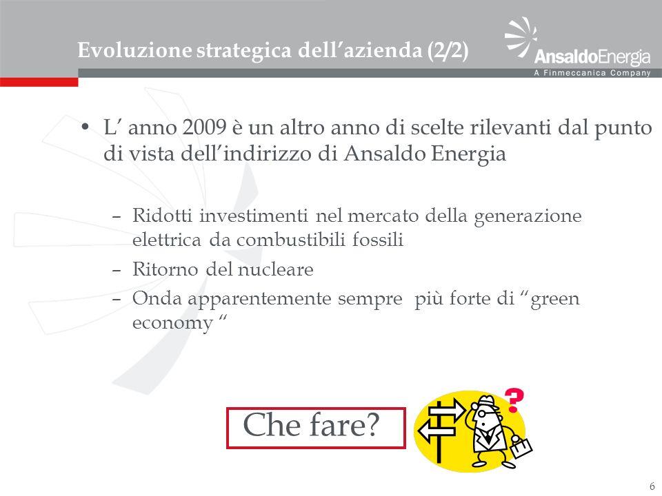 6 Evoluzione strategica dellazienda (2/2) L anno 2009 è un altro anno di scelte rilevanti dal punto di vista dellindirizzo di Ansaldo Energia –Ridotti