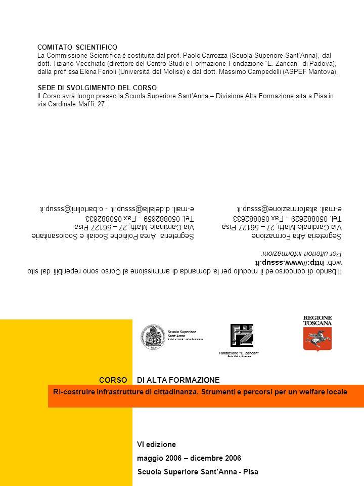 Il bando di concorso ed il modulo per la domanda di ammissione al Corso sono reperibili dal sito web: http://www.sssup.it Per ulteriori informazioni: Segreteria Alta Formazione Segreteria Area Politiche Sociali e Sociosanitarie Via Cardinale Maffi, 27 – 56127 Pisa Tel.