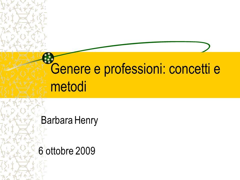 Genere e professioni: concetti e metodi Barbara Henry 6 ottobre 2009