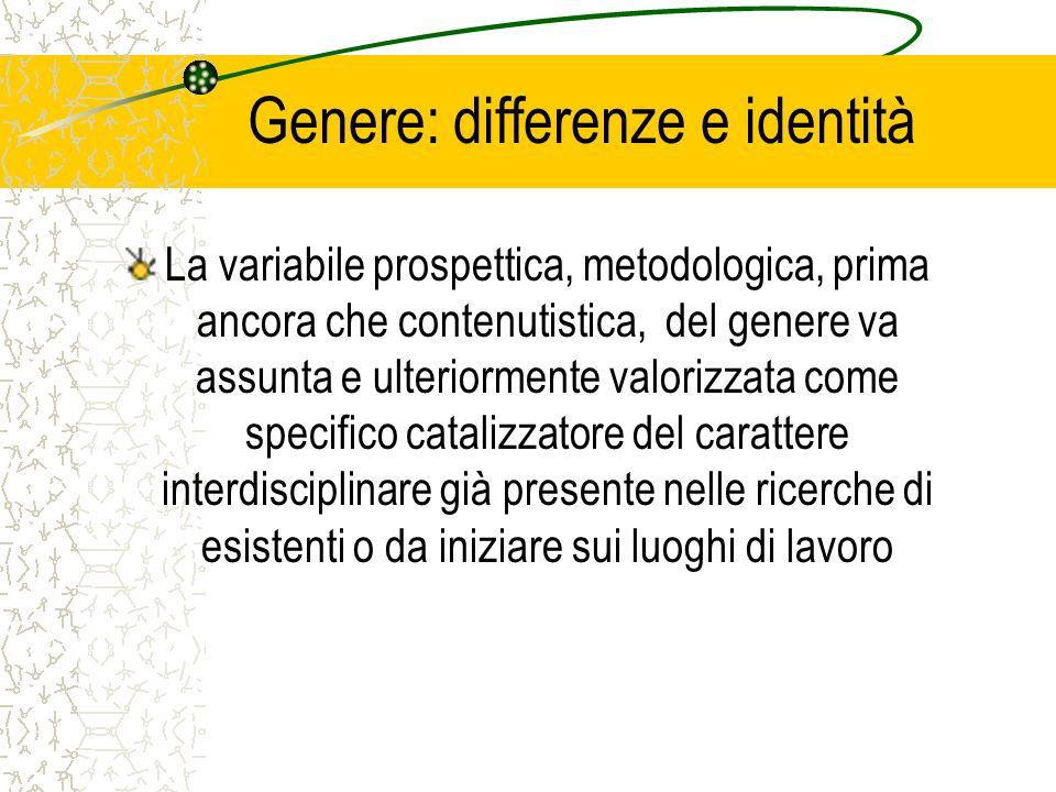 Genere: differenze e identità La variabile prospettica, metodologica, prima ancora che contenutistica, del genere va assunta e ulteriormente valorizza