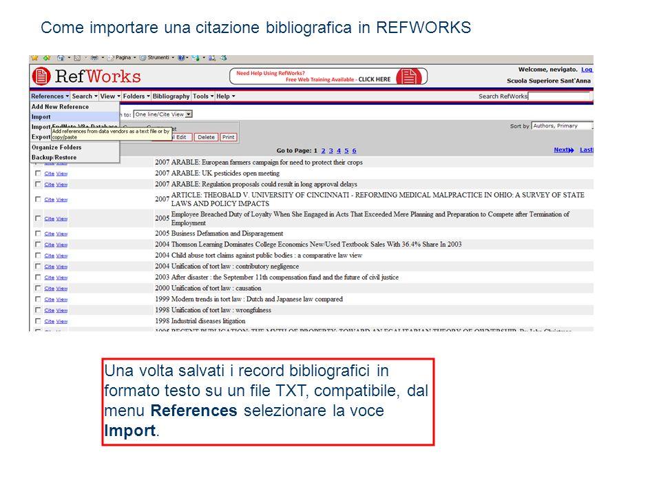Come importare una citazione bibliografica in REFWORKS Una volta salvati i record bibliografici in formato testo su un file TXT, compatibile, dal menu