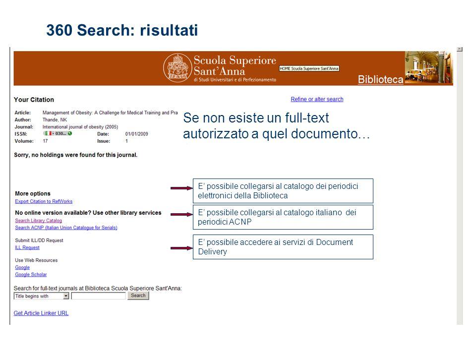 E possibile collegarsi al catalogo dei periodici elettronici della Biblioteca E possibile collegarsi al catalogo italiano dei periodici ACNP E possibile accedere ai servizi di Document Delivery Se non esiste un full-text autorizzato a quel documento… 360 Search: risultati