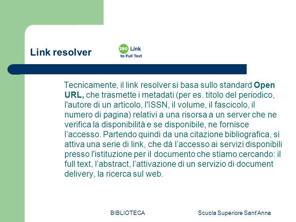 BIBLIOTECAScuola Superiore Sant Anna Link resolver Tecnicamente, il link resolver si basa sullo standard Open URL, che trasmette i metadati (per es.