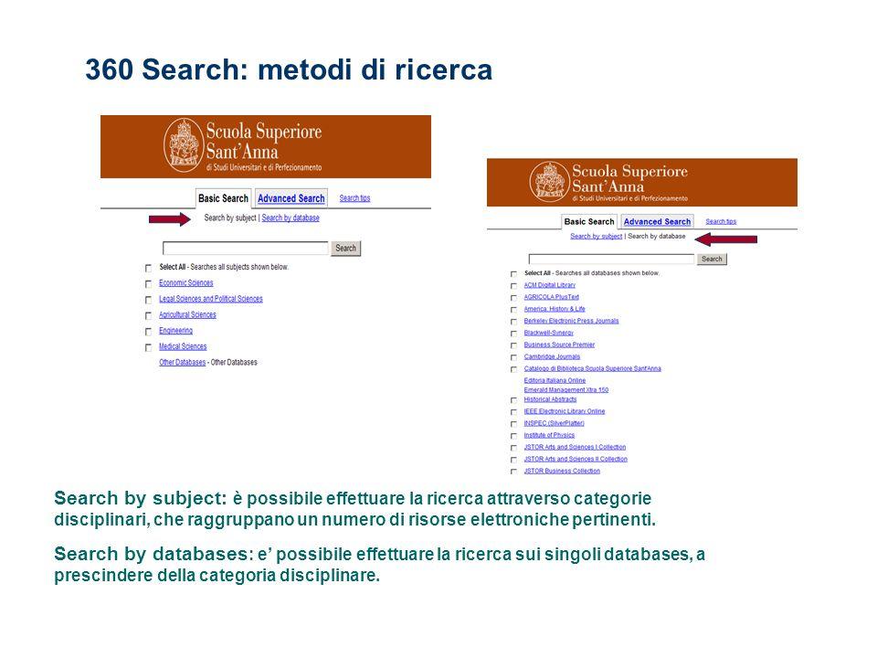 360 Search: metodi di ricerca Search by subject: è possibile effettuare la ricerca attraverso categorie disciplinari, che raggruppano un numero di risorse elettroniche pertinenti.