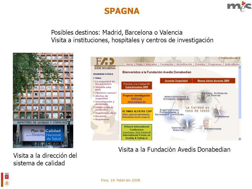 Pisa, 19 febbraio 2008 SPAGNA Visita a la dirección del sistema de calidad Visita a la Fundaciòn Avedis Donabedian Posibles destinos: Madrid, Barcelon