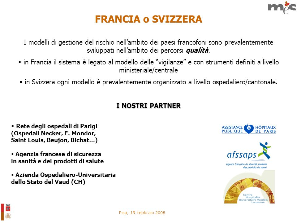 Pisa, 19 febbraio 2008 FRANCIA o SVIZZERA I modelli di gestione del rischio nellambito dei paesi francofoni sono prevalentemente sviluppati nellambito